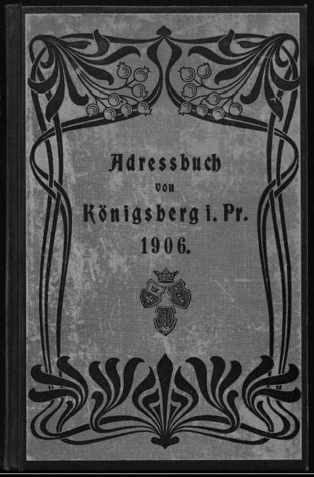 1906 Königsberg City Directory Cover page Adreßbuch [Addressbücher; Directories] der [of the]  Haupt  [Capital] und Residenzstadt [residential city] Königsberg [lka Kaliningrad] in Pr[eussen; Prussia] & der [of the] Vororte [suburbs]. Königsberg, Pr[eussen; Prussia], [1872, 1877, 1878, 1899, 1901, 1906]: [Author] Hartung, [sein Lebenslauf; his Lifespan] 1847 1919